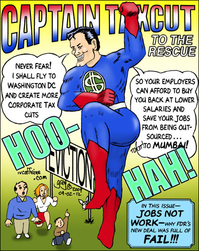 Captain Taxcut to the Rescue: parody comicbook cartoon cover showing Captain Taxcut promising an unemployed and evicted family that he will go to Washington and bring more corporate tax cuts so their old employers can hire them back at reduced wages, saving their jobs from being outsourced to Mumbai...