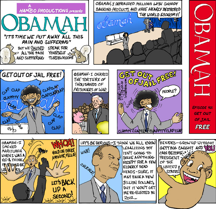 Obama bails out the banks, gives freedom from prosecution to torturers, but will only snicker at legalizing marijuana....