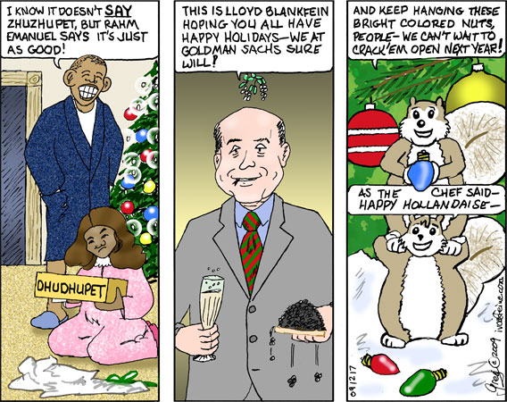 Three scenes--Obama foisting a knockoff Christmas gift on his daughter, Lloyd Blankfein wishing happy holidays as he drinks champagne and eats caviar, and Fred'n'Bert harvesting Christmas lights...