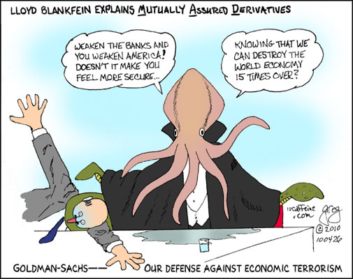 Lloyd Blankfein as Matt Taibbi's great vampire squid and his version of MAD--mutually assured derivatives--just as bad as mutually assured destruction.