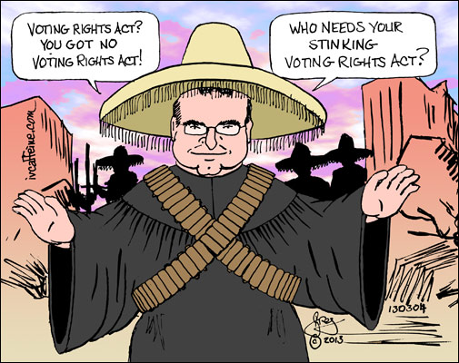 Bandito Scalia says, 'Voting Rights Act? You got no voting rights act! Who needs your stinking voting rights act.'