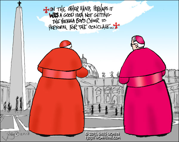 On the other hand, perhaps it was a good idea not getting the Vienna Boys' Choir to perform for the conclave...